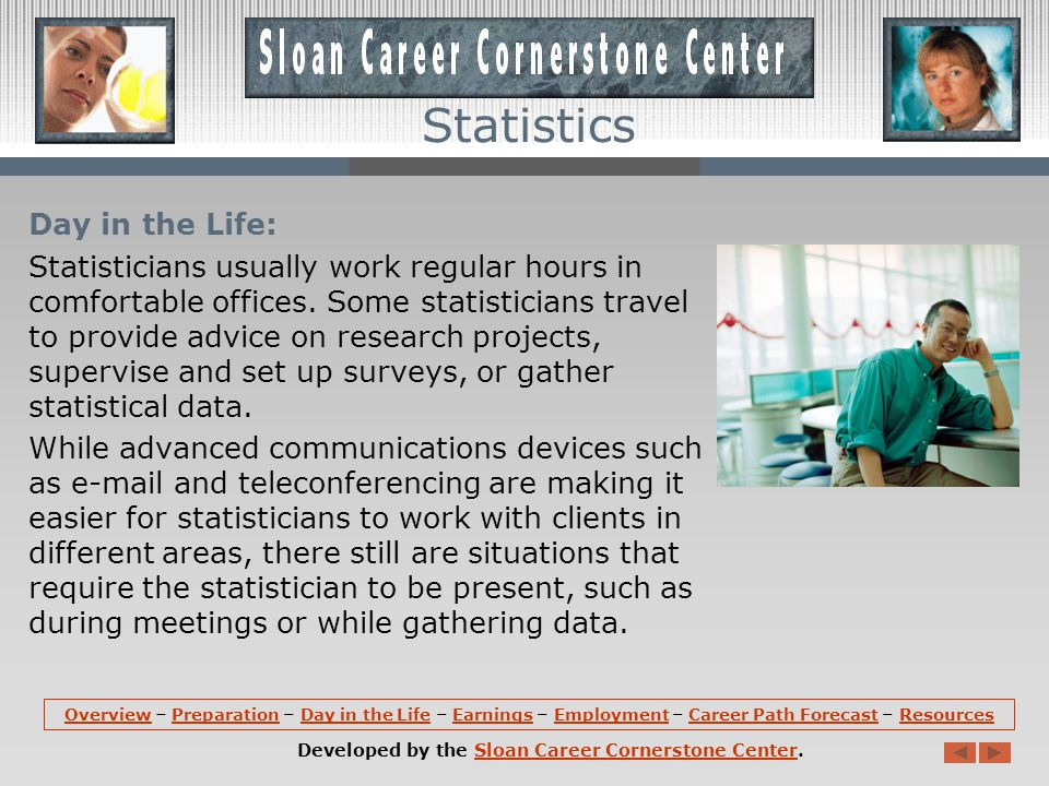 Day in the Life: Statisticians usually work regular hours in comfortable offices.