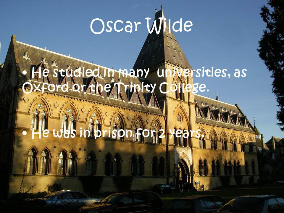 Oscar Wilde He studied in many universities, as Oxford or the Trinity College. He was in prison for 2 years.