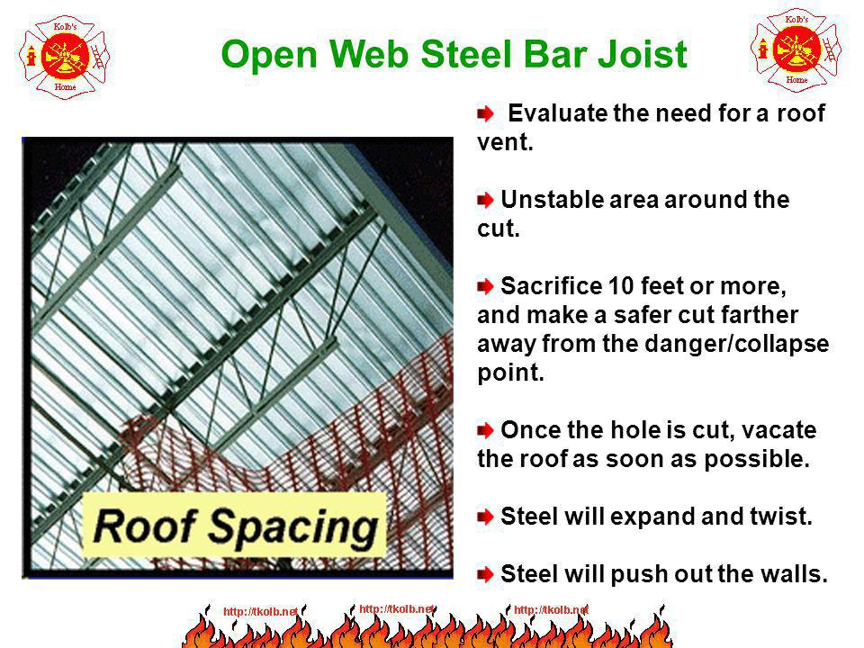 Open Web Steel Bar Joist Evaluate the need for a roof vent. Unstable area around the cut. Sacrifice 10 feet or more, and make a safer cut farther away