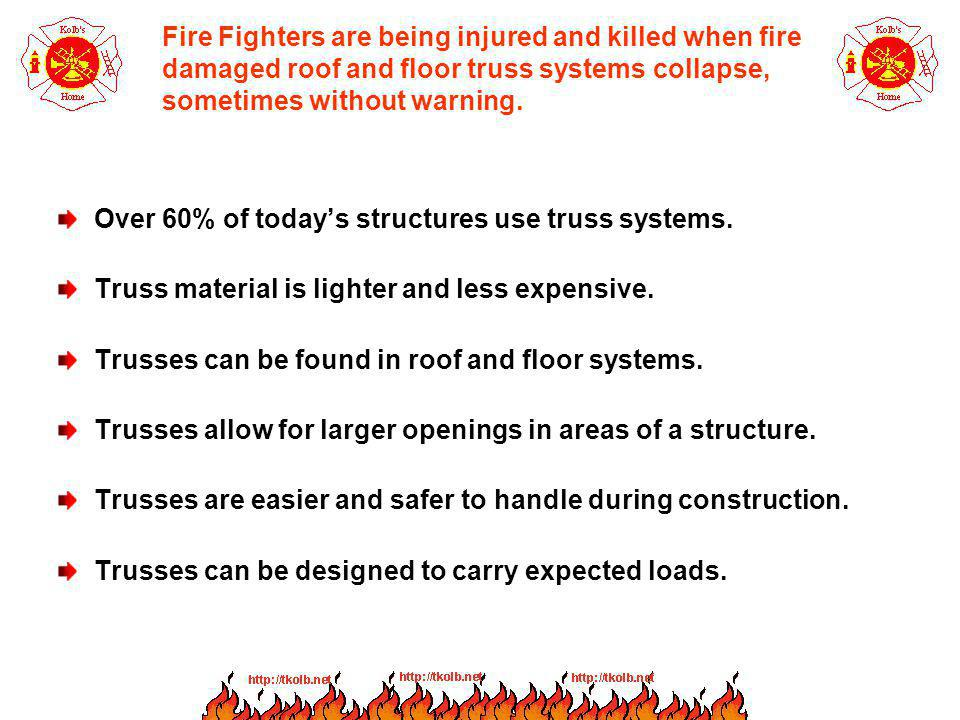 Summary – Truss Systems & Fire When fire involves a building with a lightweight steel truss system, consider keeping all firefighters off the building and floors, even if this means reverting to a defensive firefighting tactic.