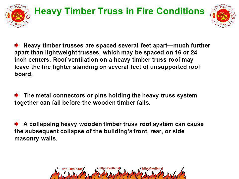 Heavy Timber Truss in Fire Conditions Heavy timber trusses are spaced several feet apartmuch further apart than lightweight trusses, which may be spac