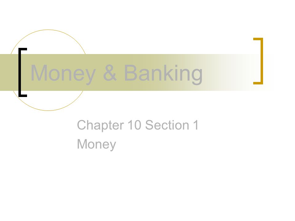 Money & Banking Chapter 10 Section 1 Money