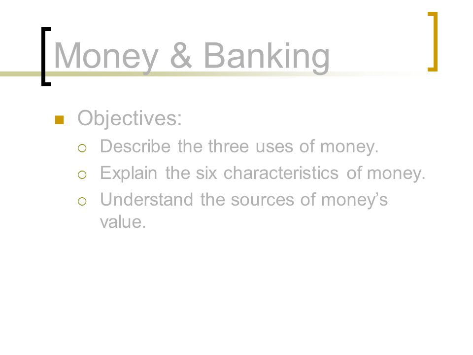 Money & Banking Objectives: Describe the three uses of money.