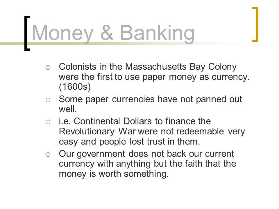 Money & Banking Colonists in the Massachusetts Bay Colony were the first to use paper money as currency.