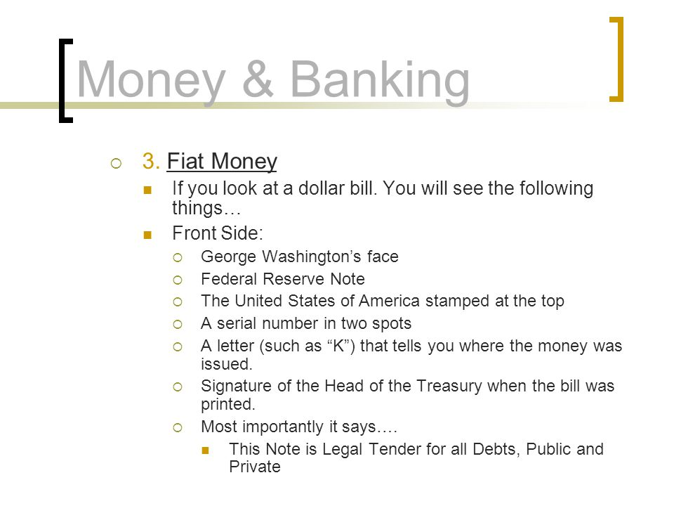Money & Banking 3.Fiat Money If you look at a dollar bill.