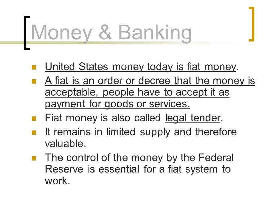 Money & Banking United States money today is fiat money.