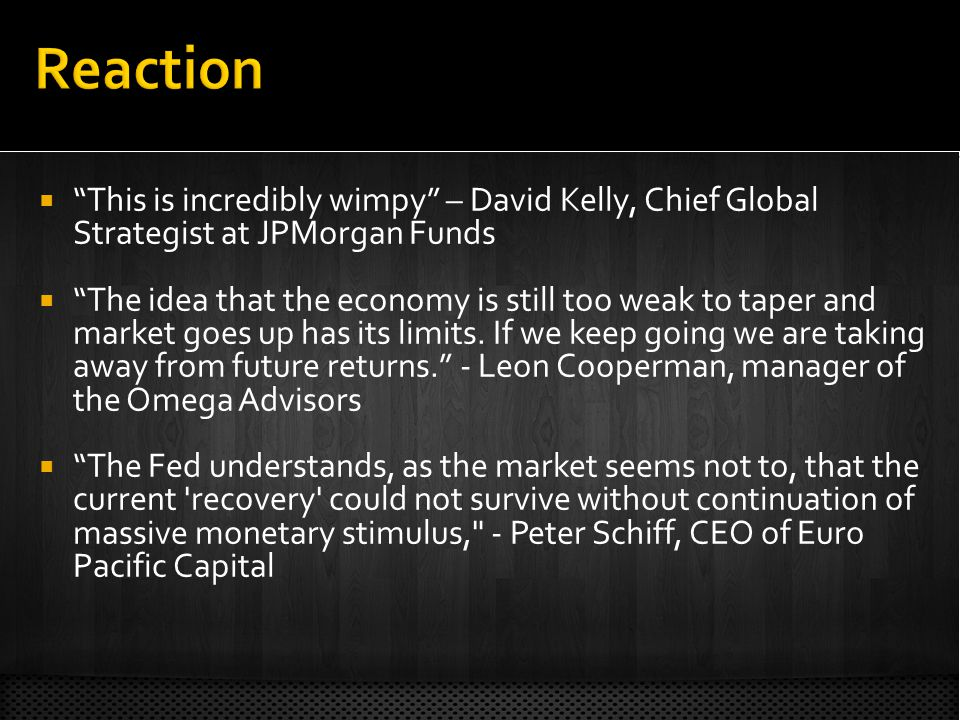This is incredibly wimpy – David Kelly, Chief Global Strategist at JPMorgan Funds The idea that the economy is still too weak to taper and market goes up has its limits.