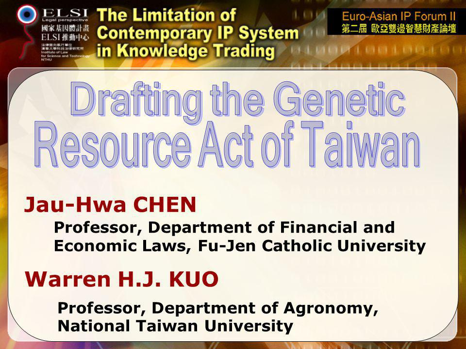 Jau-Hwa CHEN Warren H.J. KUO Professor, Department of Financial and Economic Laws, Fu-Jen Catholic University Professor, Department of Agronomy, Natio
