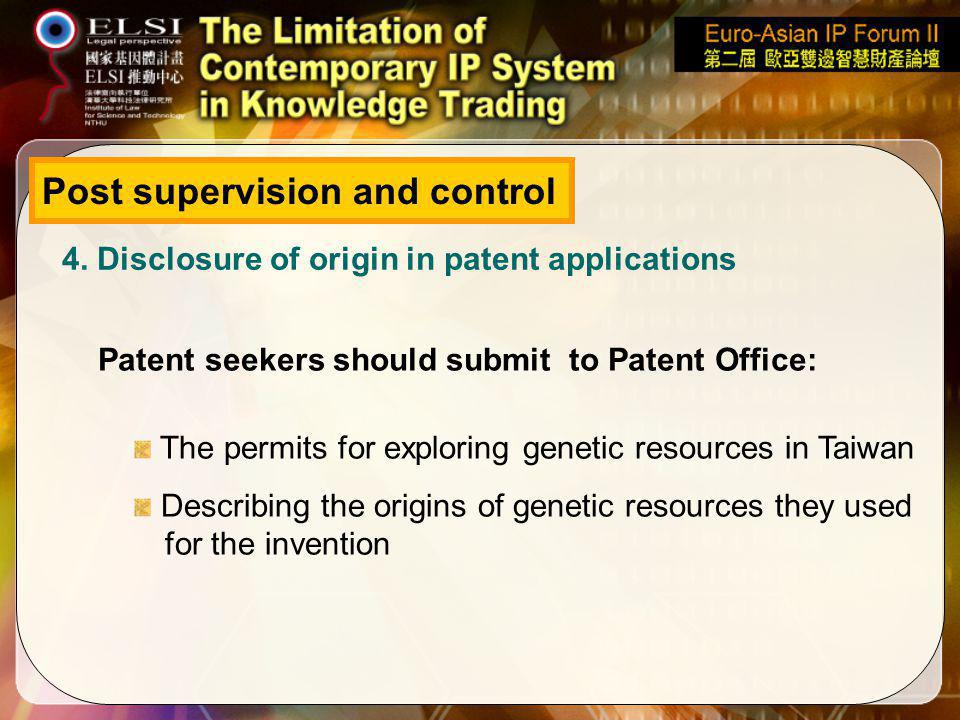 Post supervision and control 4. Disclosure of origin in patent applications The permits for exploring genetic resources in Taiwan Describing the origi