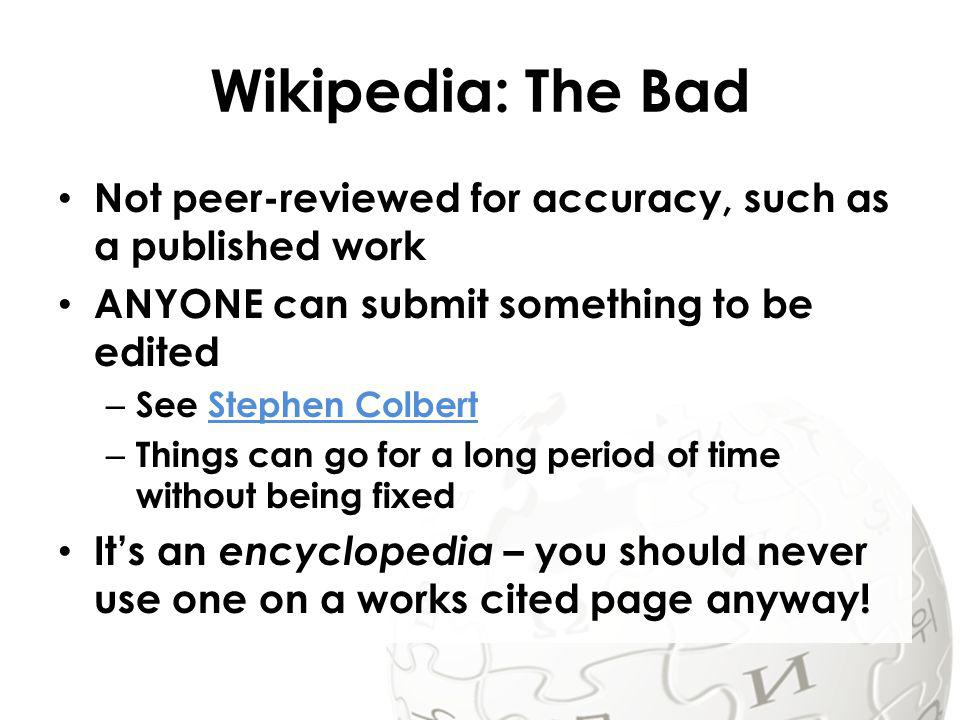 Wikipedia: The Good Often more up to date than textbooks Bigger topics are constantly being viewed and edited for accuracy – Many minds from around the world with knowledge in different areas collaborate Footnotes can give you some great links and books to use in research