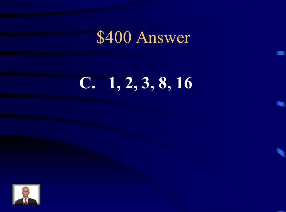 $400 Question Which group names all the whole number factors of a composite number? A.1, 13 B.1, 2, 9 C. 1, 2, 3, 8, 16 D. 1, 2, 5, 6