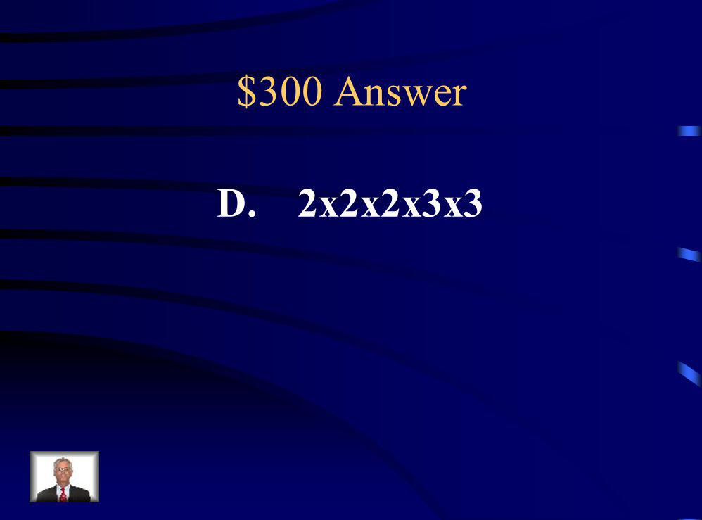 $300 Question Which expression shows the prime factors of 72.