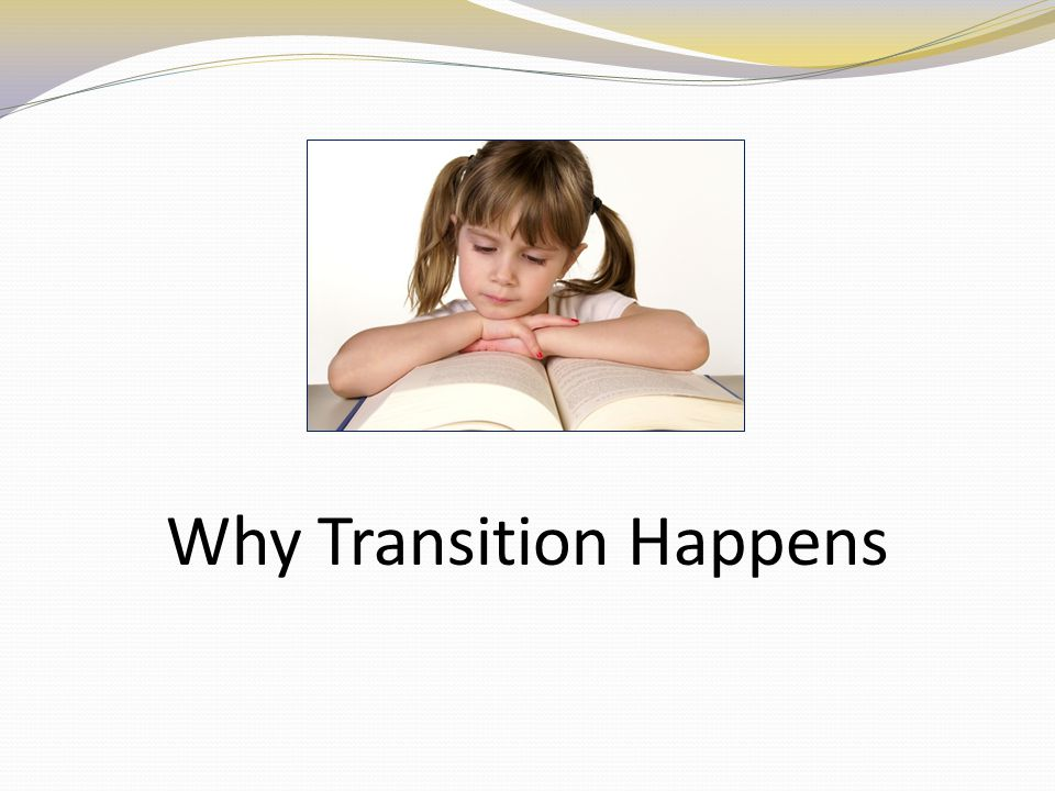Why Transition Happens
