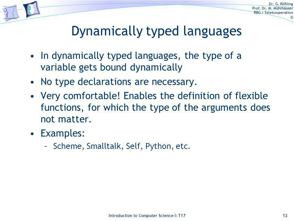 Dr. G. Rößling Prof. Dr. M. Mühlhäuser RBG / Telekooperation © Introduction to Computer Science I: T17 Dynamically typed languages In dynamically type