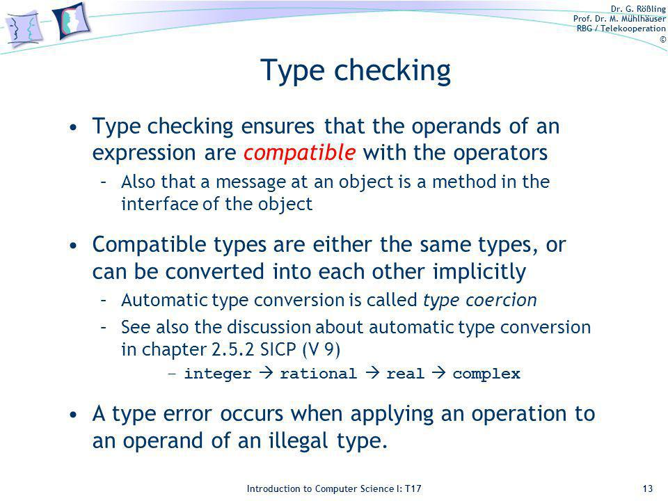 Dr. G. Rößling Prof. Dr. M. Mühlhäuser RBG / Telekooperation © Introduction to Computer Science I: T17 Type checking Type checking ensures that the op