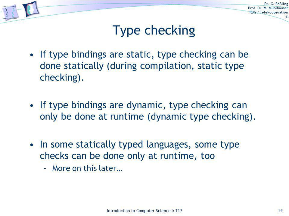Dr. G. Rößling Prof. Dr. M. Mühlhäuser RBG / Telekooperation © Introduction to Computer Science I: T17 Type checking If type bindings are static, type