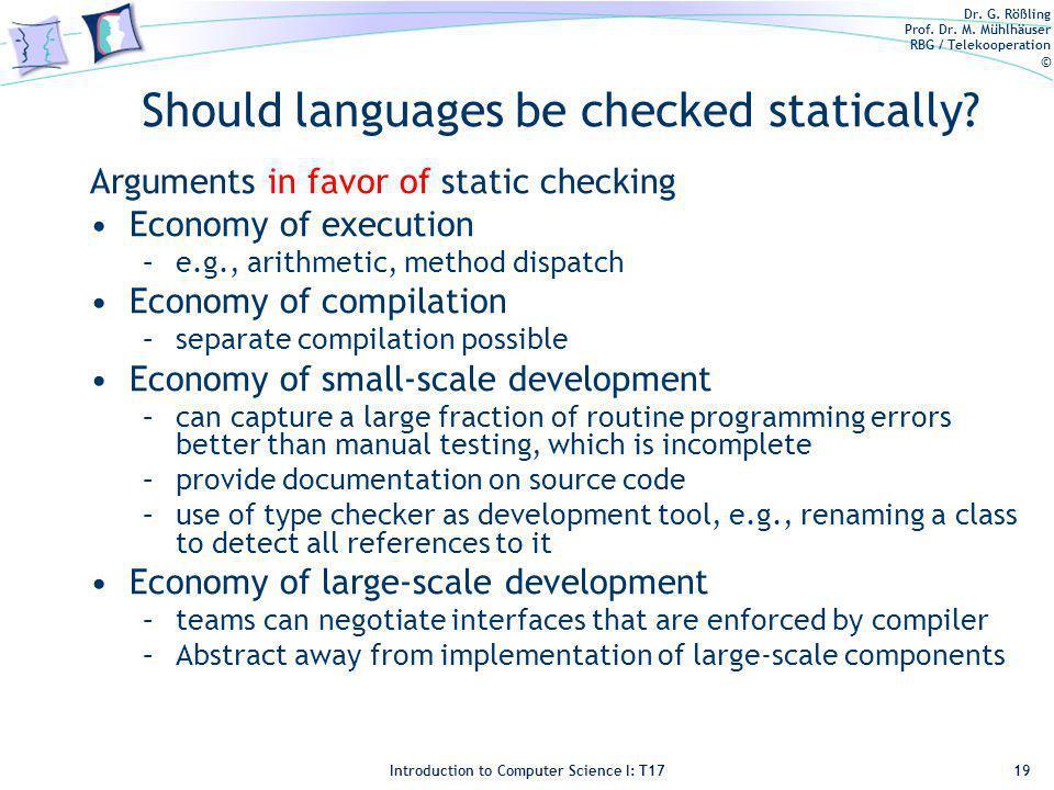 Dr. G. Rößling Prof. Dr. M. Mühlhäuser RBG / Telekooperation © Introduction to Computer Science I: T17 Should languages be checked statically? Argumen