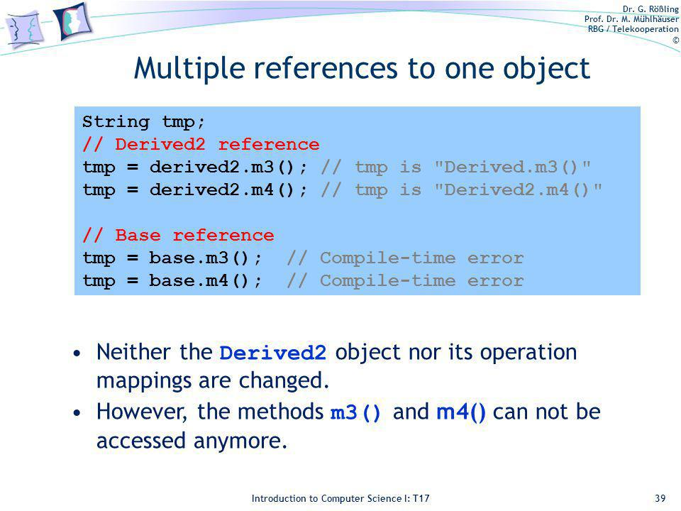 Dr. G. Rößling Prof. Dr. M. Mühlhäuser RBG / Telekooperation © Introduction to Computer Science I: T17 Multiple references to one object 39 String tmp