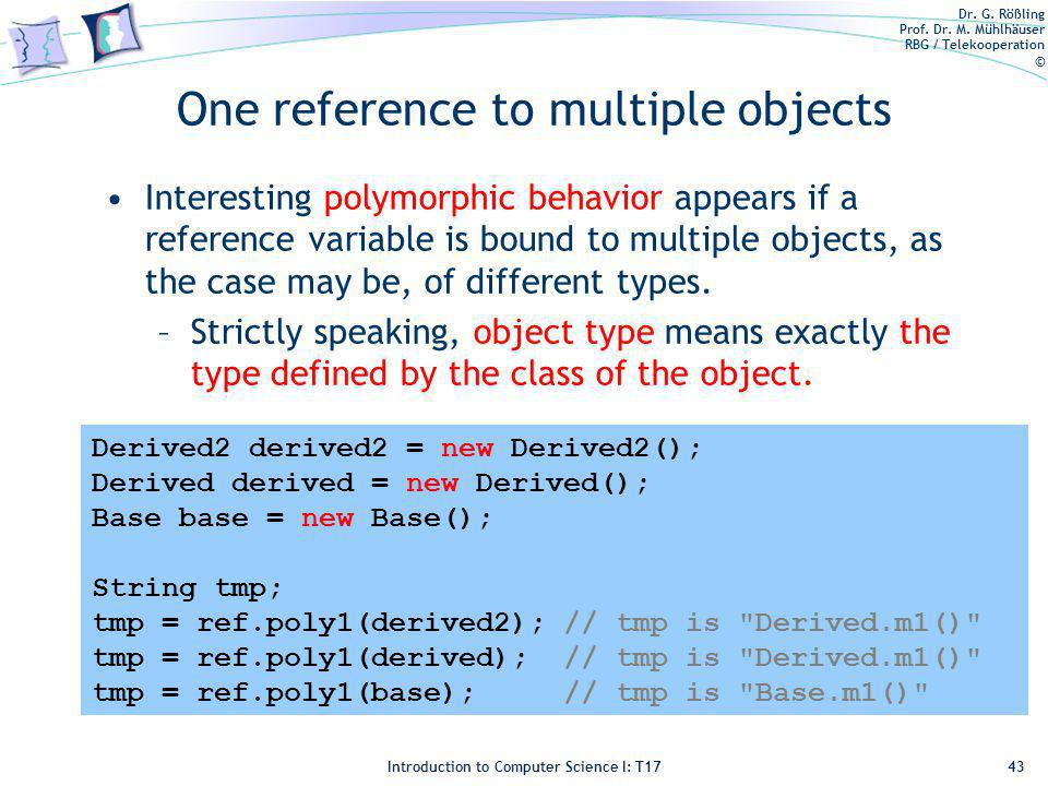 Dr. G. Rößling Prof. Dr. M. Mühlhäuser RBG / Telekooperation © Introduction to Computer Science I: T17 One reference to multiple objects Interesting p