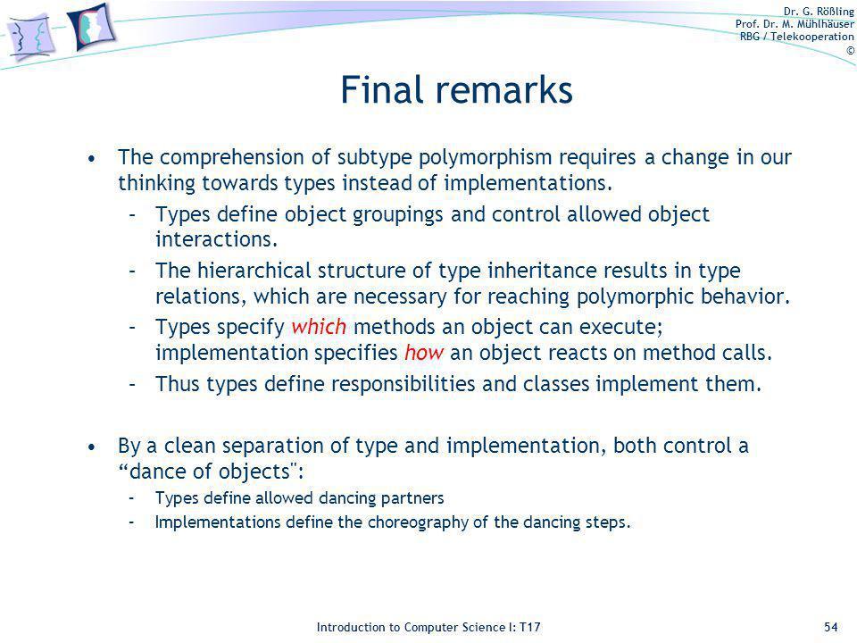 Dr. G. Rößling Prof. Dr. M. Mühlhäuser RBG / Telekooperation © Introduction to Computer Science I: T17 Final remarks The comprehension of subtype poly