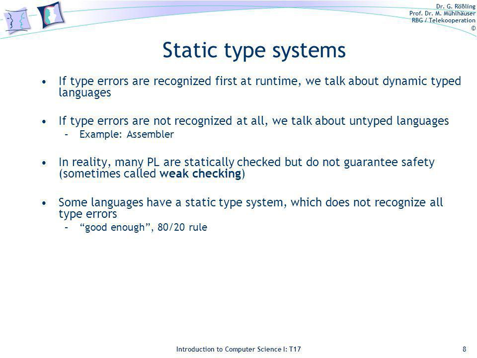 Dr. G. Rößling Prof. Dr. M. Mühlhäuser RBG / Telekooperation © Introduction to Computer Science I: T17 Static type systems If type errors are recogniz
