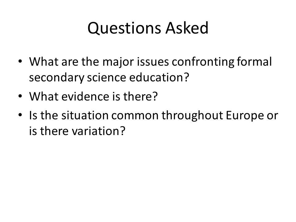 Questions Asked What are the major issues confronting formal secondary science education.