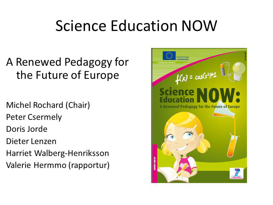 Science Education NOW A Renewed Pedagogy for the Future of Europe Michel Rochard (Chair) Peter Csermely Doris Jorde Dieter Lenzen Harriet Walberg-Henriksson Valerie Hermmo (rapportur)