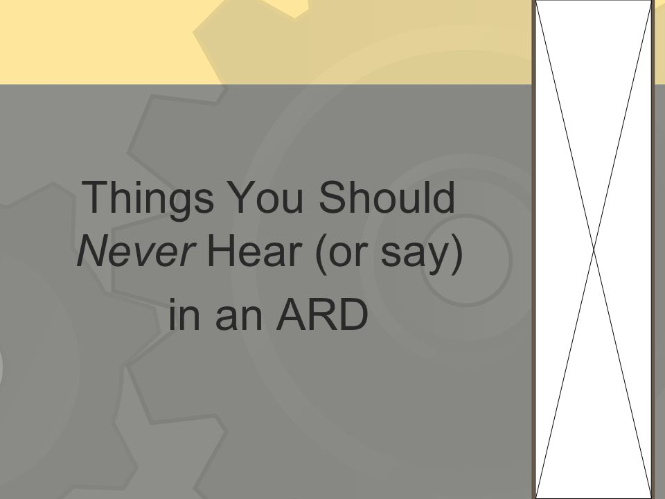 Things You Should Never Hear (or say) in an ARD