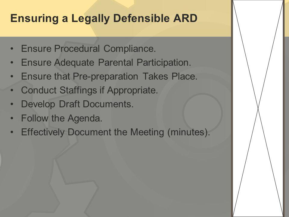 Ensuring a Legally Defensible ARD Ensure Procedural Compliance. Ensure Adequate Parental Participation. Ensure that Pre-preparation Takes Place. Condu