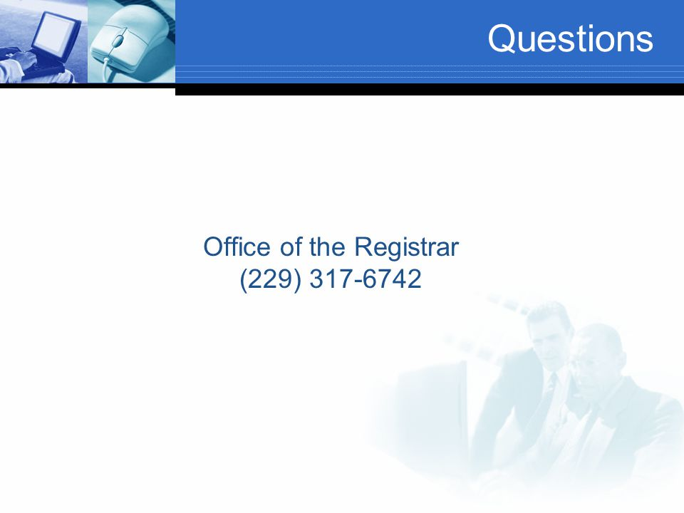 Questions Office of the Registrar (229) 317-6742