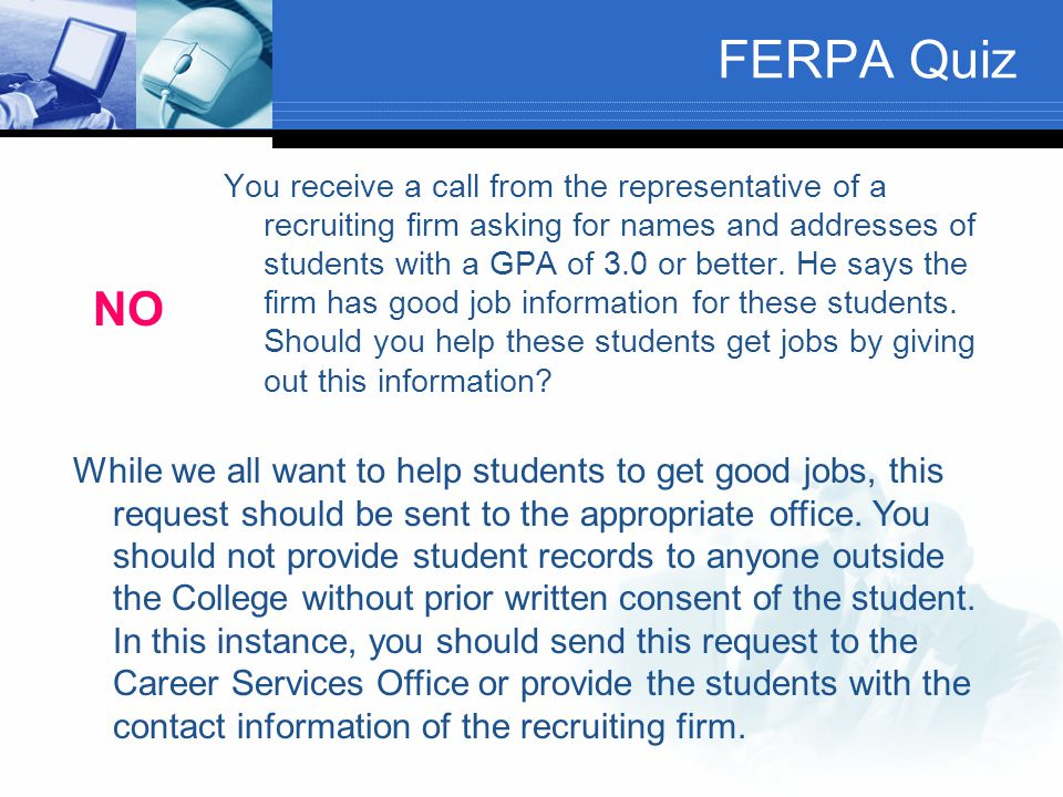 FERPA Quiz A person comes to you with a letter containing a signature that gives consent to release the transcript of a student.