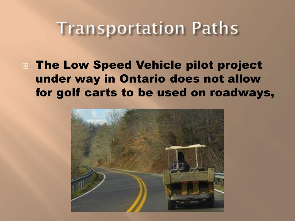 The Low Speed Vehicle pilot project under way in Ontario does not allow for golf carts to be used on roadways,