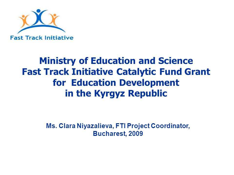 Ministry of Education and Science Fast Track Initiative Catalytic Fund Grant for Education Development in the Kyrgyz Republic Ms.