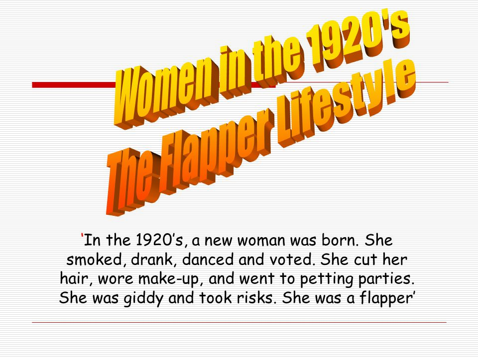 In the 1920s, a new woman was born. She smoked, drank, danced and voted. She cut her hair, wore make-up, and went to petting parties. She was giddy an