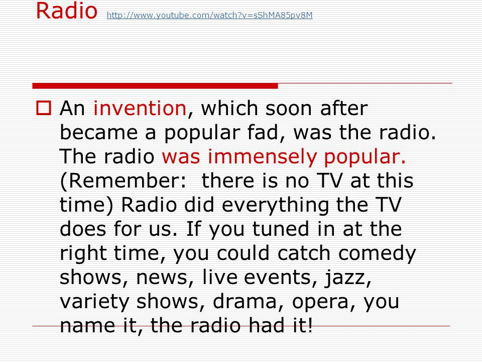 Radio http://www.youtube.com/watch?v=sShMA85pv8M http://www.youtube.com/watch?v=sShMA85pv8M An invention, which soon after became a popular fad, was t