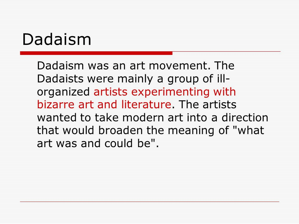 Dadaism Dadaism was an art movement. The Dadaists were mainly a group of ill- organized artists experimenting with bizarre art and literature. The art