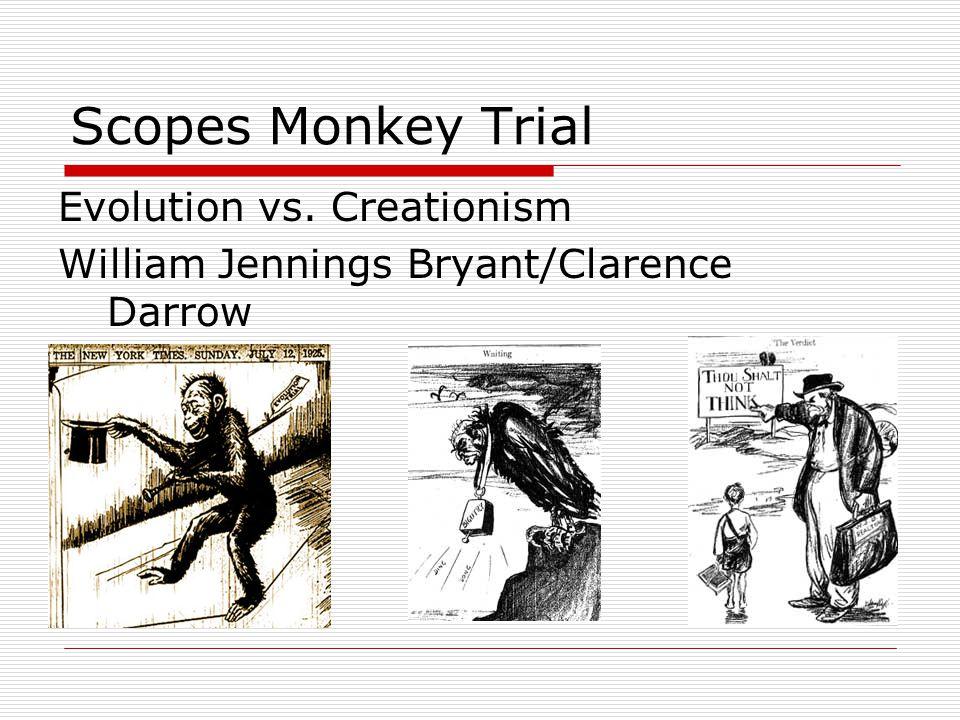 Scopes Monkey Trial Evolution vs. Creationism William Jennings Bryant/Clarence Darrow