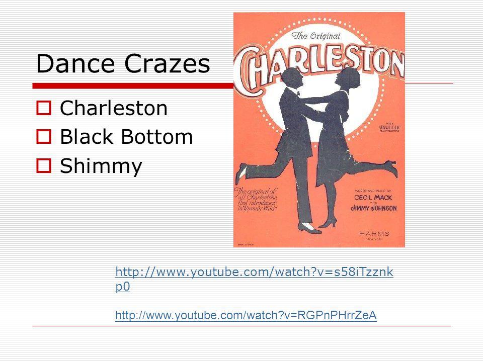 Dance Crazes Charleston Black Bottom Shimmy http://www.youtube.com/watch?v=s58iTzznk p0 http://www.youtube.com/watch?v=RGPnPHrrZeA