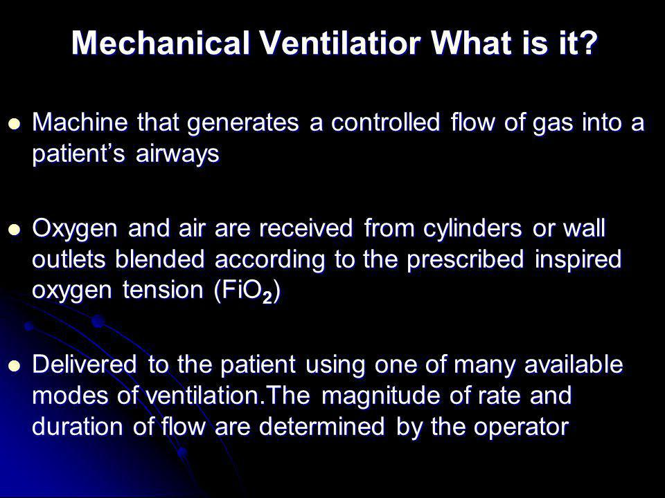 Mechanical Ventilatior What is it? Mechanical Ventilatior What is it? Machine that generates a controlled flow of gas into a patients airways Machine