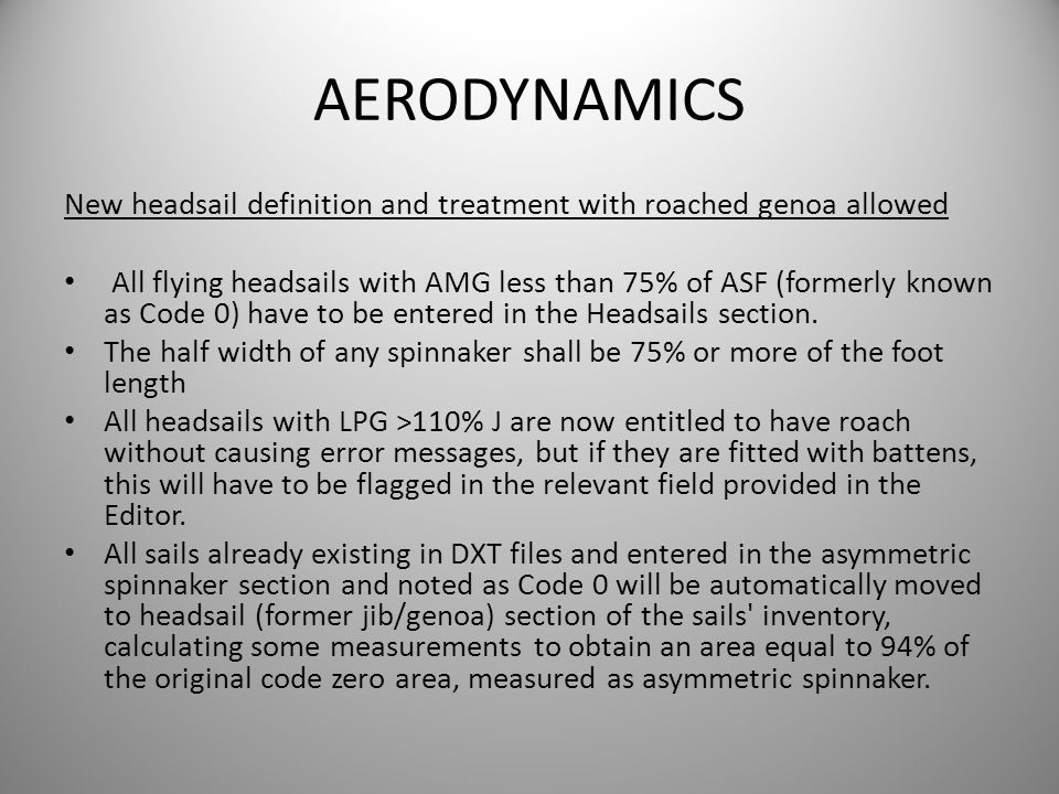 AERODYNAMICS New headsail definition and treatment with roached genoa allowed All flying headsails with AMG less than 75% of ASF (formerly known as Co