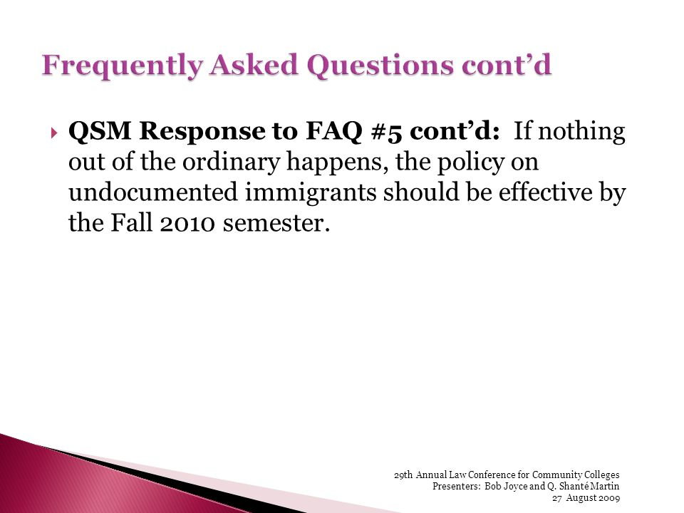QSM Response to FAQ #5 contd: If nothing out of the ordinary happens, the policy on undocumented immigrants should be effective by the Fall 2010 semester.