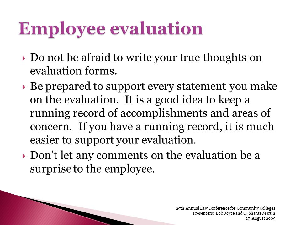 Do not be afraid to write your true thoughts on evaluation forms.