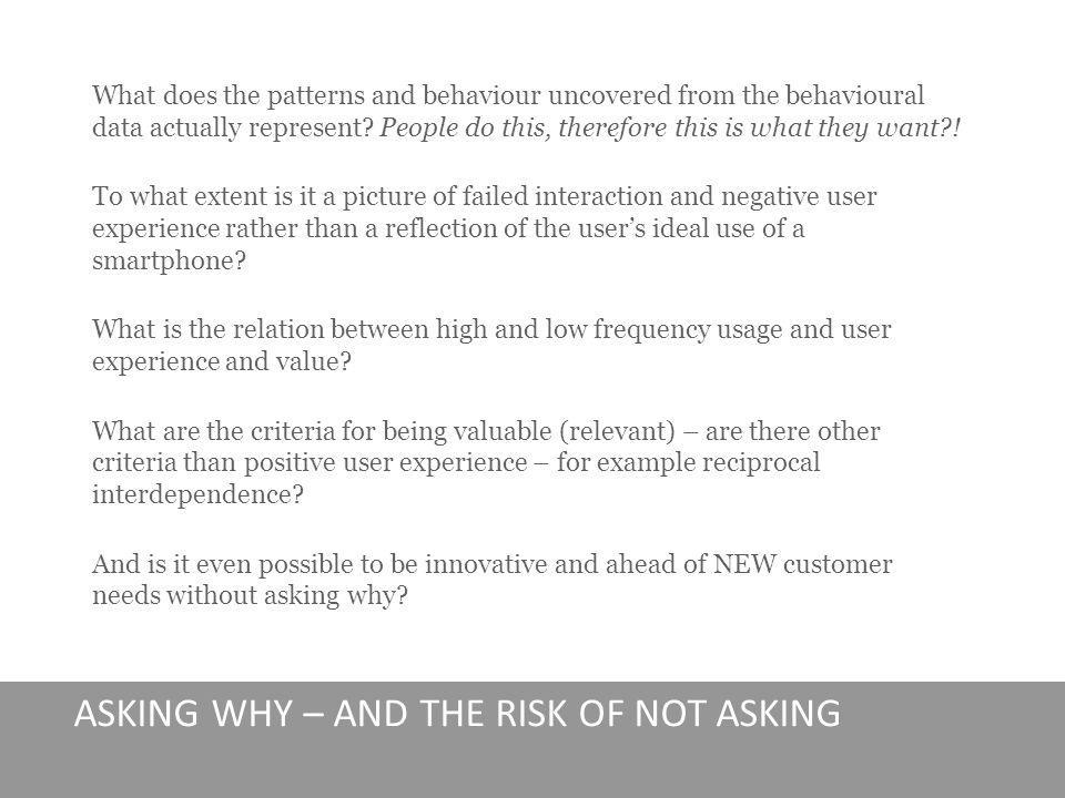 8 ASKING WHY – AND THE RISK OF NOT ASKING What does the patterns and behaviour uncovered from the behavioural data actually represent.