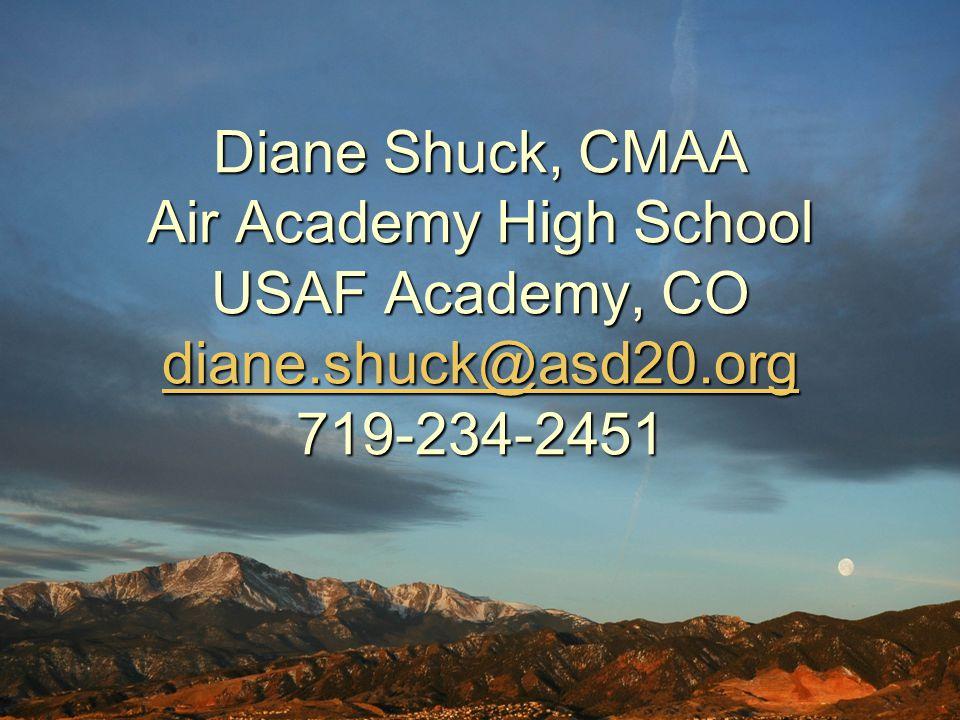 Diane Shuck, CMAA Air Academy High School USAF Academy, CO diane.shuck@asd20.org 719-234-2451 diane.shuck@asd20.org