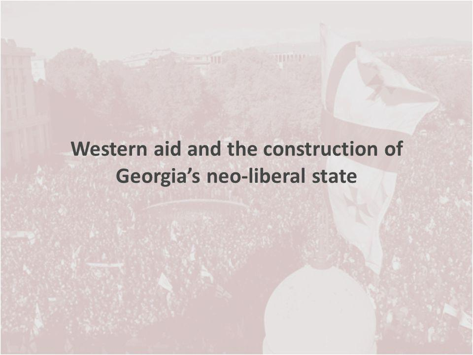 Western aid and the construction of Georgias neo-liberal state