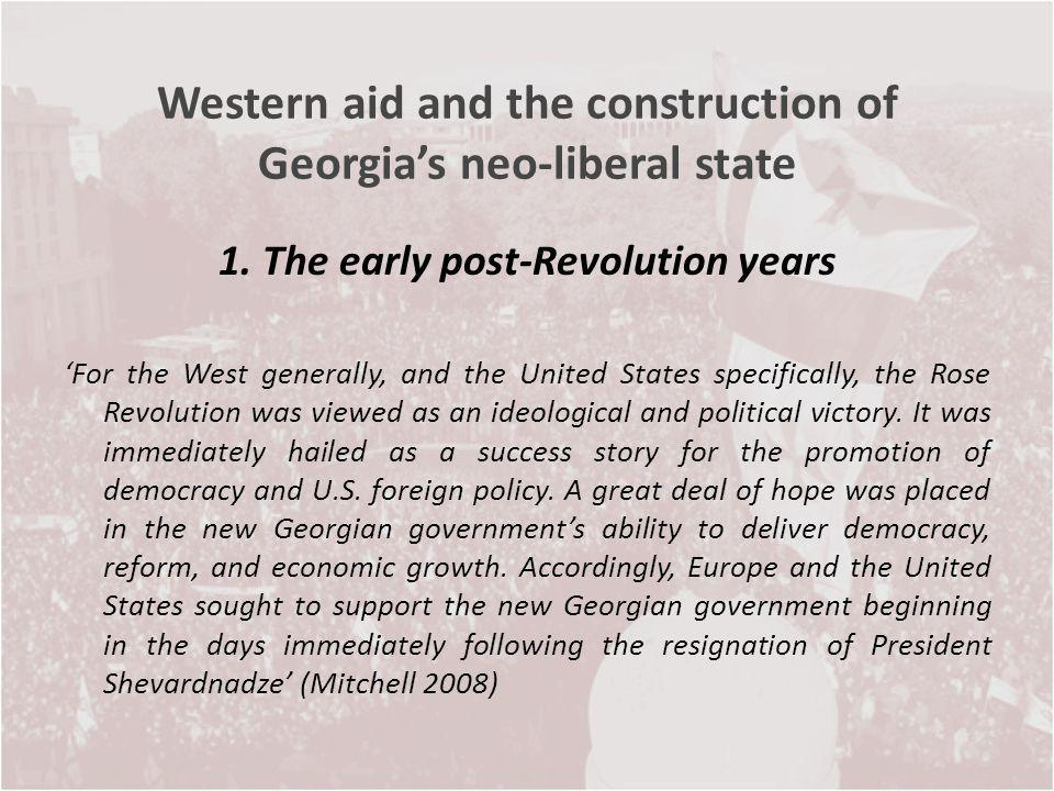 Western aid and the construction of Georgias neo-liberal state 1. The early post-Revolution years For the West generally, and the United States specif