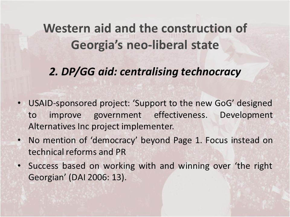 Western aid and the construction of Georgias neo-liberal state 2. DP/GG aid: centralising technocracy USAID-sponsored project: Support to the new GoG