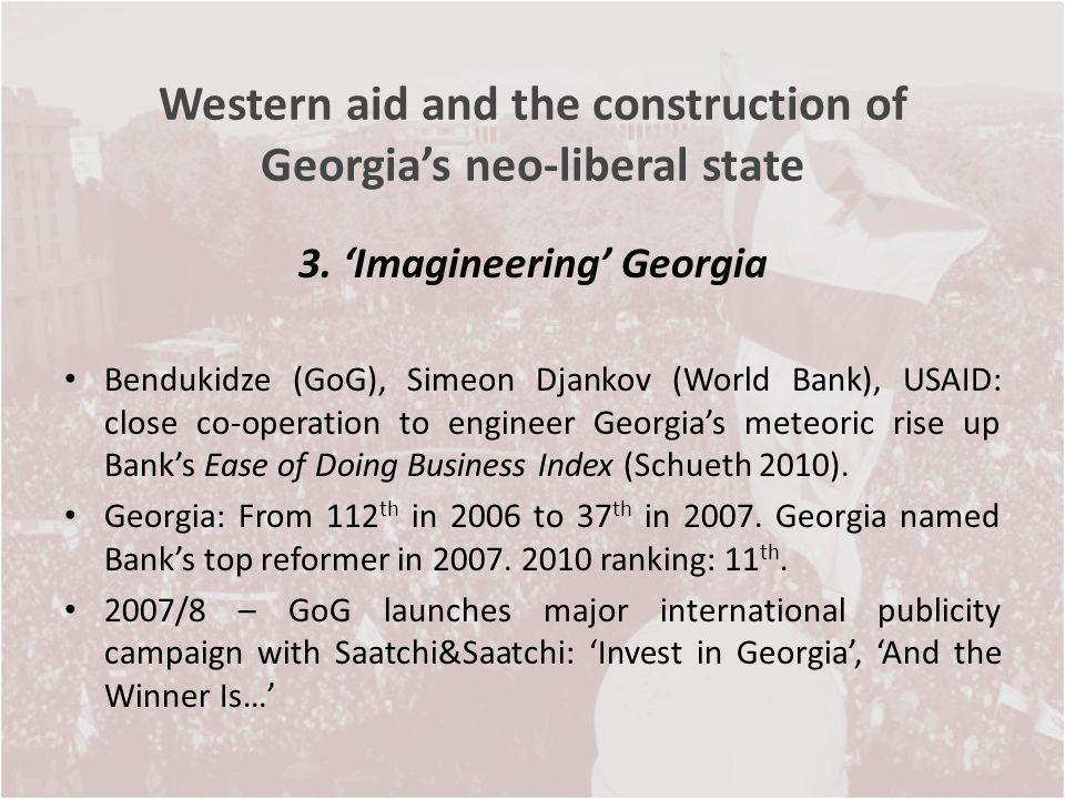Western aid and the construction of Georgias neo-liberal state 3. Imagineering Georgia Bendukidze (GoG), Simeon Djankov (World Bank), USAID: close co-