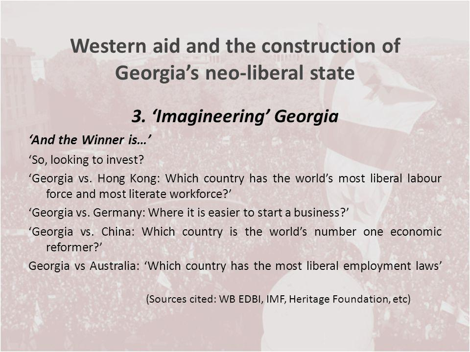 Western aid and the construction of Georgias neo-liberal state 3. Imagineering Georgia And the Winner is… So, looking to invest? Georgia vs. Hong Kong