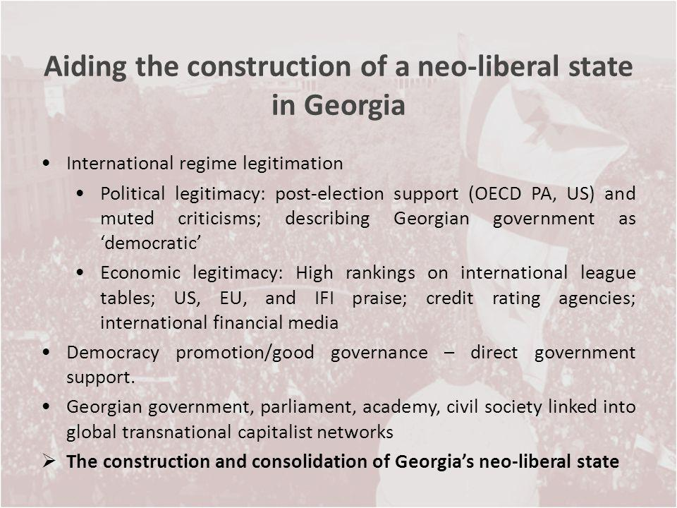 Aiding the construction of a neo-liberal state in Georgia International regime legitimation Political legitimacy: post-election support (OECD PA, US)